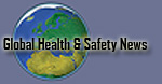 Click to go to Global Health & Safety News